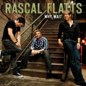 Why Wait Rascal Flatts