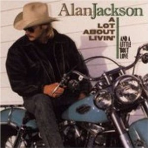 Alan Jackson A Lot About Living