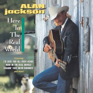 Alan Jackson Here In The Real World
