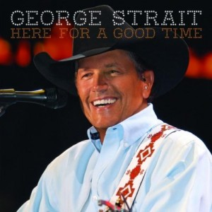 Here For a Good Time George Strait Album Cover