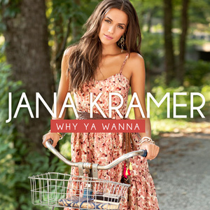 Jana Kramer Why Ya Wanna